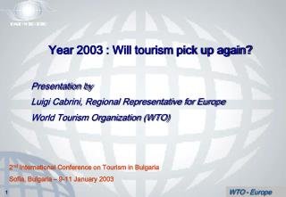 Year 2003 : Will tourism pick up again  Presentation by Luigi Cabrini, Regional Representative for Europe World Tourism