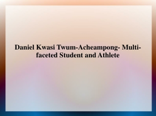 Daniel Kwasi Twum-Acheampong- Multi-faceted Student