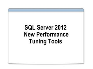 SQL Server 2012  New Performance Tuning Tools
