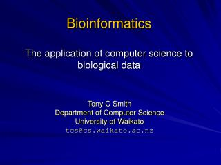 Bioinformatics  The application of computer science to biological data
