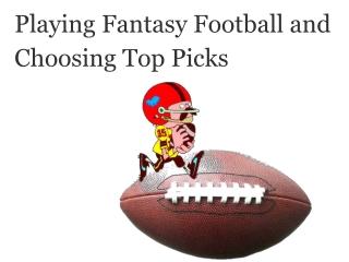 Playing Fantasy Football and Choosing Top Picks