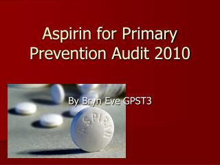 Aspirin for Primary Prevention Audit 2010