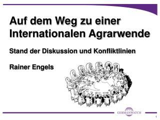 Auf dem Weg zu einer Internationalen Agrarwende  Stand der Diskussion und Konfliktlinien  Rainer Engels