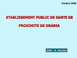 ETABLISSEMENT PUBLIC DE SANTE DE   PROXIMITE DE DRARIA