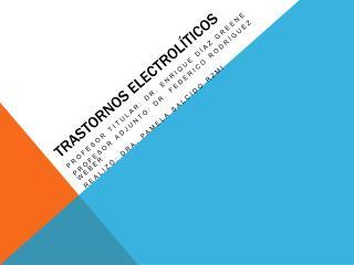 TRASTORNOS ELECTROL TICOS