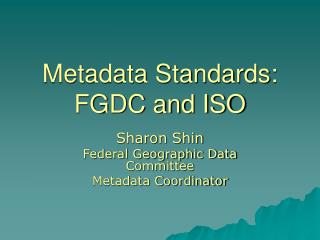 Metadata Standards: FGDC and ISO