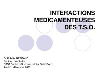 INTERACTIONS MEDICAMENTEUSES DES T.S.O.