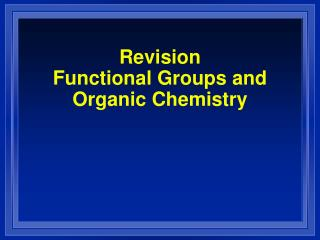 Revision Functional Groups and Organic Chemistry