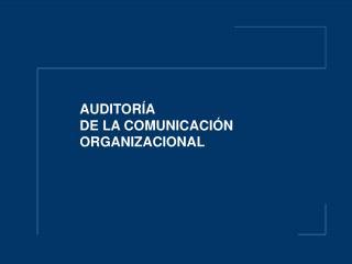 AUDITOR A  DE LA COMUNICACI N  ORGANIZACIONAL