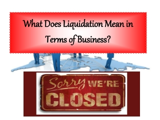 What Does Liquidation Mean in Terms of Business