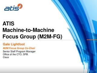 ATIS Machine-to-Machine Focus Group M2M-FG