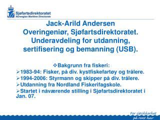 Jack-Arild Andersen Overingeni r, Sj fartsdirektoratet. Underavdeling for utdanning, sertifisering og bemanning USB.