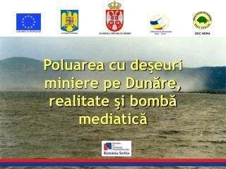 Poluarea cu deseuri miniere pe Dunare, realitate si bomba mediatica