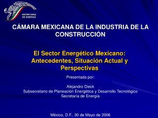El Sector Energ tico Mexicano: Antecedentes, Situaci n Actual y Perspectivas