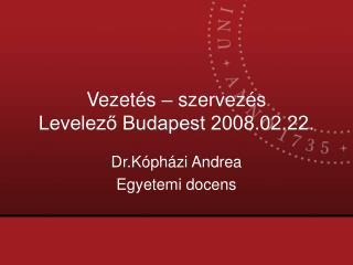 Vezet s   szervez s Levelezo Budapest 2008.02.22.