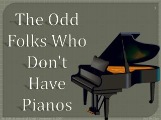 The Odd Folks Who Dont Have Pianos