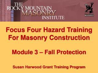 Focus Four Hazard Training For Masonry Construction  Module 3   Fall Protection  Susan Harwood Grant Training Program
