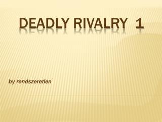 Deadly rivalry  1