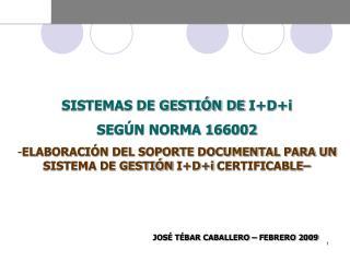 SISTEMAS DE GESTI N DE IDi SEG N NORMA 166002 ELABORACI N DEL SOPORTE DOCUMENTAL PARA UN SISTEMA DE GESTI N IDi CERTIFIC