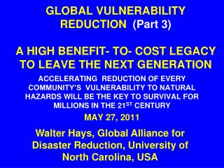 GLOBAL VULNERABILITY REDUCTION  Part 3   A HIGH BENEFIT- TO- COST LEGACY TO LEAVE THE NEXT GENERATION