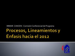 Procesos, Lineamientos y  nfasis hacia el 2012