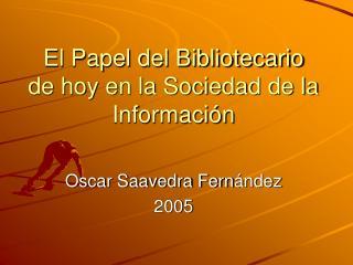 El Papel del Bibliotecario de hoy en la Sociedad de la Informaci n