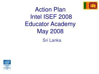 Action Plan  Intel ISEF 2008 Educator Academy May 2008