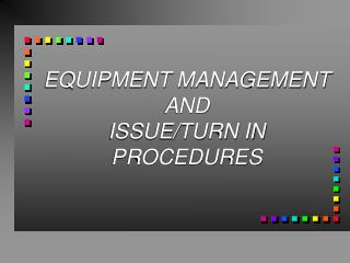 EQUIPMENT MANAGEMENT  AND  ISSUE