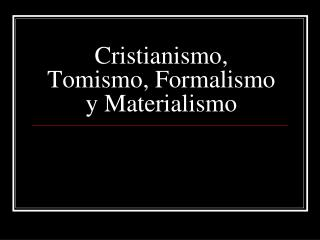 Cristianismo, Tomismo, Formalismo y Materialismo