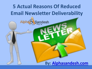 5 Actual Reasons Of Reduced Email Newsletter Deliverability