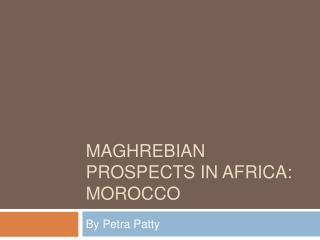 Maghrebian Prospects in Africa: Morocco
