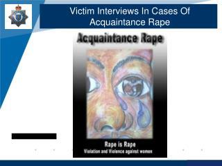 Victim Interviews In Cases Of Acquaintance Rape