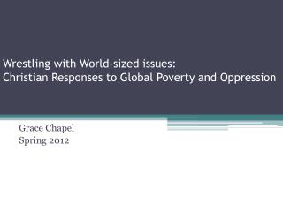 Wrestling with World-sized issues: Christian Responses to Global Poverty and Oppression
