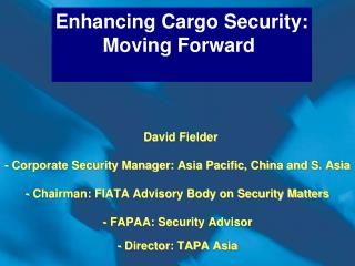 David Fielder  - Corporate Security Manager: Asia Pacific, China and S. Asia  - Chairman: FIATA Advisory Body on Securit