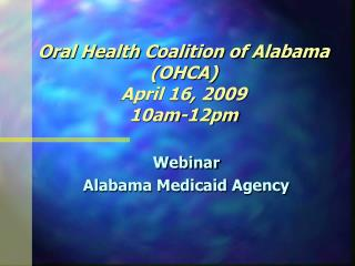 Oral Health Coalition of Alabama OHCA April 16, 2009 10am-12pm