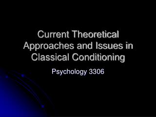 Current Theoretical Approaches and Issues in Classical Conditioning