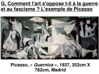 Picasso,   Guernica  , 1937, 352cm X 782cm, Madrid