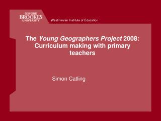 The Young Geographers Project 2008: Curriculum making with primary teachers