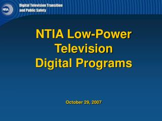 NTIA Low-Power Television  Digital Programs      October 29, 2007