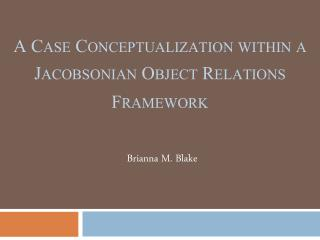 A Case Conceptualization within a Jacobsonian Object Relations Framework