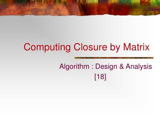 Computing Closure by Matrix