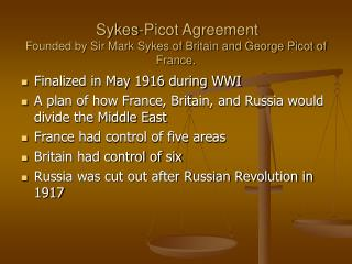 Sykes-Picot Agreement  Founded by Sir Mark Sykes of Britain and George Picot of France.