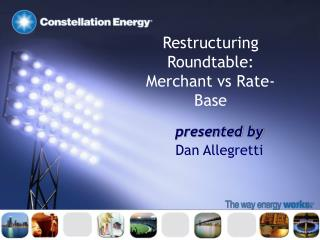 Restructuring Roundtable: Merchant vs Rate-Base