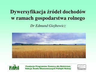 Dywersyfikacja zr del dochod w w ramach gospodarstwa rolnego  Dr Edmund Giejbowicz