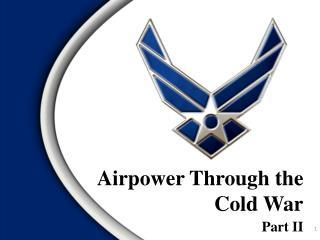 Airpower Through the  Cold War
