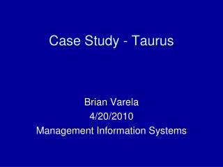 Case Study - Taurus