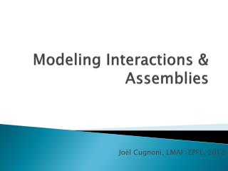 Modeling Interactions  Assemblies