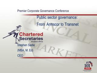 Premier Corporate Governance Conference    Public sector governance:     From  Armscor to Transnet    Stephen Sadie  MBA