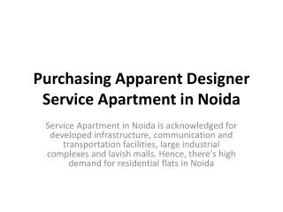 Purchasing Apparent Designer Service Apartment in Noida