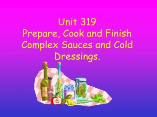 Unit 319 Prepare, Cook and Finish Complex Sauces and Cold Dressings.